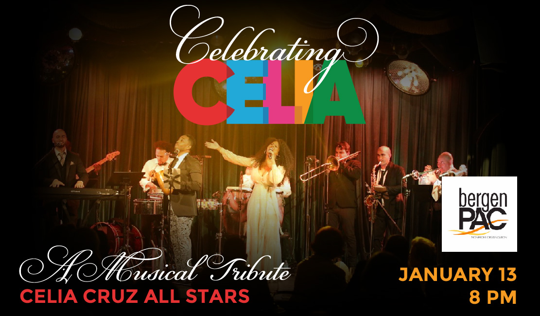 Celebrating Celia - A Musical Tribute with Celia Cruz All Stars. January 13 - 8 PM - at Bergen Performing Arts Center