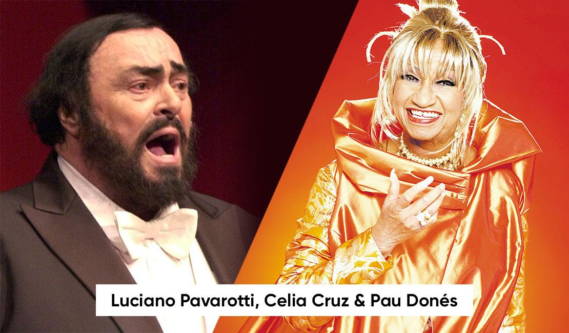 Luciano Pavarotti, Celia Cruz & Pau Donés